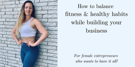 How to balance fitness & healthy habits while building your business tickets
