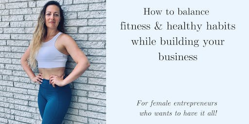 How to balance fitness & healthy habits while building your business