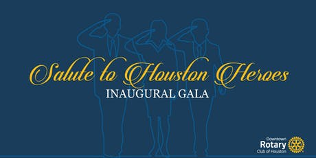 DOWNTOWN ROTARY CLUB OF HOUSTON SALUTE TO HOUSTON HEROES INAUGURAL GALA, HONORING DR. CAROLYN FARB tickets
