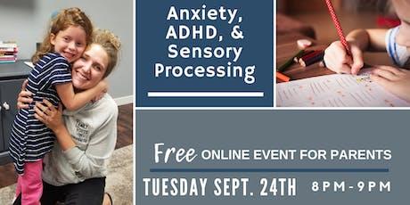 Anxiety, ADHD, & Sensory Processing: ONLINE WEBINAR tickets