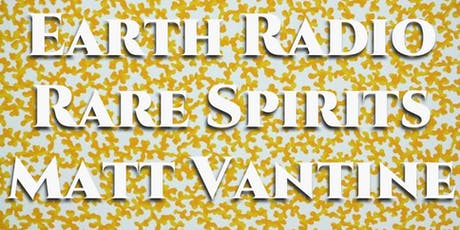 Earth Radio / Rare Spirits / Matt Vantine tickets