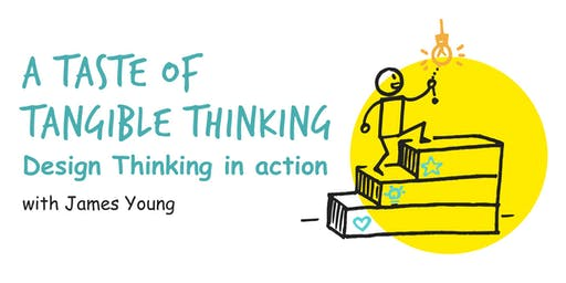 A Taste of Tangible Thinking - Design Thinking in action
