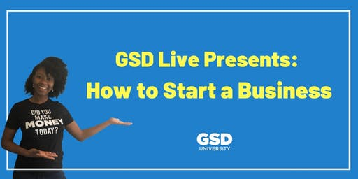 GSD Live Presents: How to Start a Business 2019