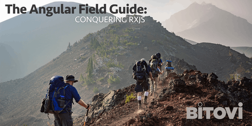 The Angular FieldGuide: Conquering RxJS