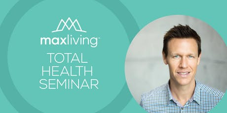 MaxLiving Total Health Seminar  tickets