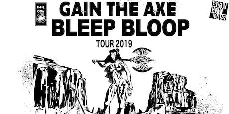 Bleep Bloop - Gain The Axe Tour tickets