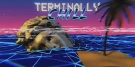 TERMINALLY CHILL (vaporwave/chillwave/futurefunk dance party) tickets