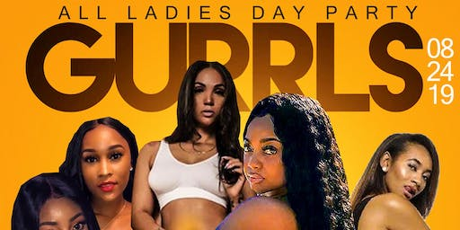 GURRLS NEED LUV TOO. ALL LADIES DAY PARTY
