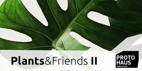 PLANTS & FRIENDS Vol. II - Pflanzentauschbörse, DIY & Vortrag Tickets