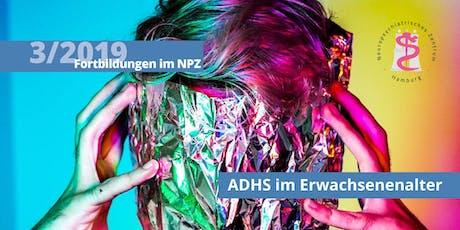 Fortbildung: ADHS im Erwachsenenalter – Diagnostik, Therapie und Forschung Tickets