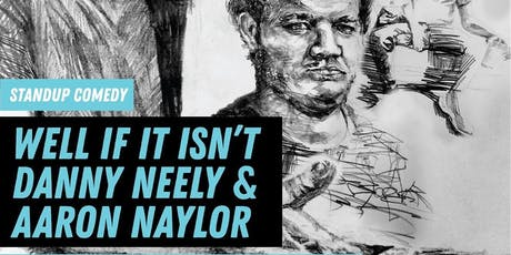 Well If It Isn't Comedy Presents Danny Neely and Aaron Naylor tickets