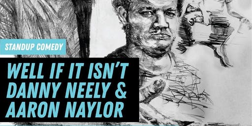 Well If It Isn't Comedy Presents Danny Neely and Aaron Naylor