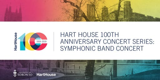 Hart House 100th Anniversary Concert Series: Symphonic Band Concert