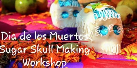 Dia de los Muertos - Sugar Skull workshop (adults 18 & over) tickets