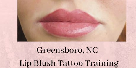 Effortless 10  Lip Blush Tattoo Training - Greensboro NC. September 29th  tickets