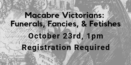 Macabre Victorians: Funerals, Fancies, & Fetishes tickets