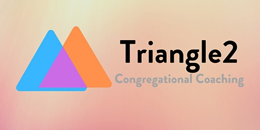 Triangle2 Congregational Coaching :: Network and Talent Symposium 2020
