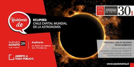 Hablemos de Eclipses: Chile Capital Mundial de la  entradas