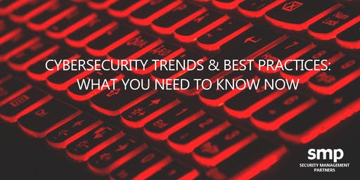 Cybersecurity Trends and Best Practices - What You Need to Know Now