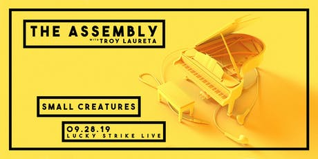 THE ASSEMBLY w/ Troy Laureta featuring SMALL CREATURES at Lucky Strike Live tickets