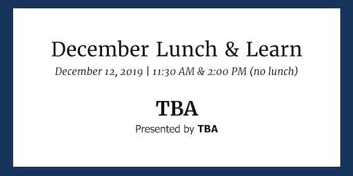 Lunch & Learn: December Program TBA