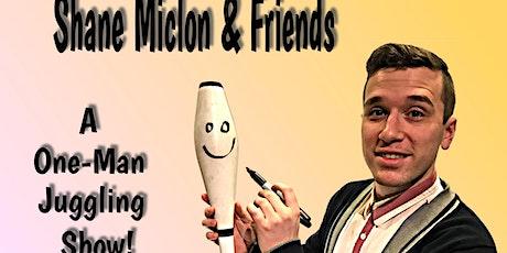 ShaneMiclon & Friends-A One-Man Juggling Show (Matinee) tickets