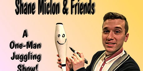 ShaneMiclon & Friends-A One-Man Juggling Show (Eve) tickets