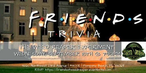 Friends Trivia at The Weed Reaper Experiment
