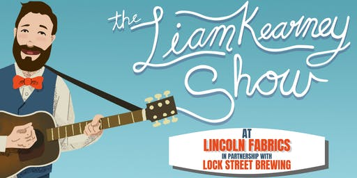 The Liam Kearney Show at Lincoln Fabrics with Lock Street Brewing