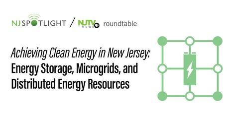 NJ Spotlight - Achieving Clean Energy in New Jersey: Energy Storage, Microgrids, and Distributed Energy Resources tickets
