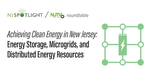 NJ Spotlight - Achieving Clean Energy in New Jersey: Energy Storage, Microgrids, and Distributed Energy Resources