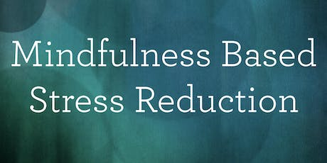 Mindfulness Based Stress Reduction - Fall 2019 tickets