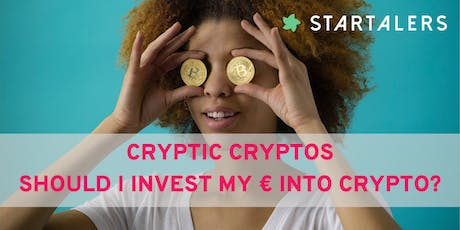Cryptic cryptos: should I invest my €s into cryptos? tickets