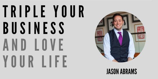 Triple Your Business and Love Your Life with Jason Abrams