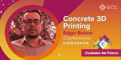 """""""Concrete 3D Printing"""" - CHIHUAHUA boletos"""