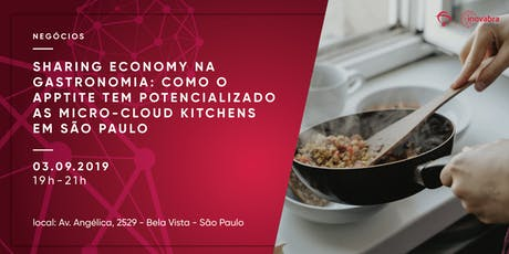 Sharing Economy na Gastronomia: Como o Apptite tem potencializado as micro-cloud kitchens em São Paulo ingressos