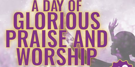 A DAY OF GLORIOUS PRAISE AND WORSHIP  tickets
