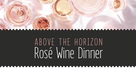 Above The Horizon Rosé Wine Dinner tickets