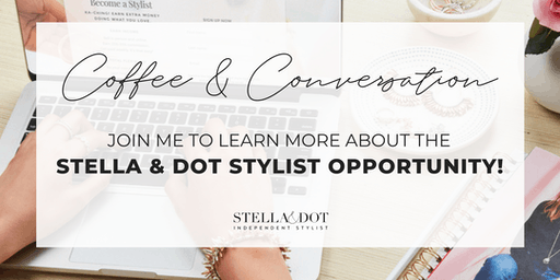 Coffee & Conversation: Learn about the Stella & Dot Stylist Opportunity!