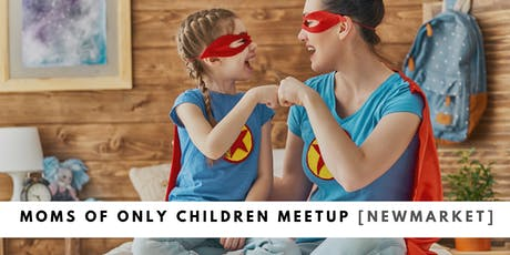 Moms of Only Children Meetup [Newmarket] tickets