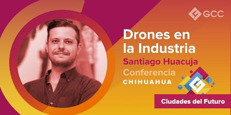 """""""Drones en la Industria"""" - CHIHUAHUA entradas"""