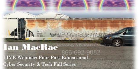 Ian MacRae - LIVE Educational CyberSecurity & Tech Webinar - Fall Series tickets