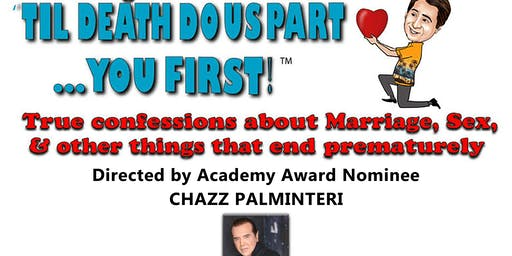 "Peter Fogel's ""Til Death Do  Us Part... You First!"" True Confessions about Marriage, Sex, & other things that end prematurely Dir.by Academy Award Nominee CHAZZ PALMINTERI"