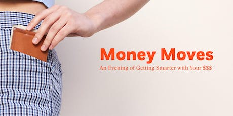 Money Moves: An Evening of Getting Smarter with Your $$$ tickets