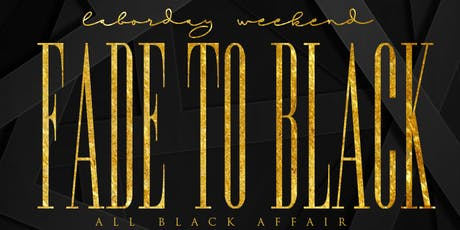 """""""FADE TO BLACK"""" ALL BLACK AFFAIR LABOR DAY WEEKEND  tickets"""