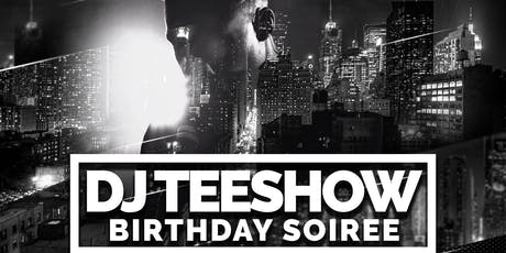 DJ Teeshow Birthday Soirée tickets