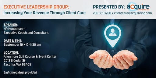 Executive Leadership Group - Increase Your Revenue Through Client Care