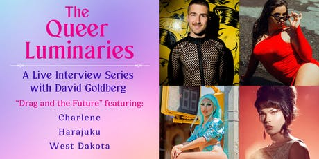 "The Queer Luminaries: ""Drag & the Future"" with Harajuku, West Dakota, & Charlene Incarnate tickets"