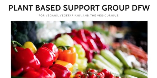 Plant Based Support Group DFW (JANUARY--SEE DATE)