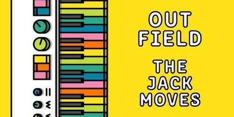 Out Field & The Jack Moves tickets